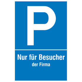 Parkplatzschild Symbol: P, Text: Nur für Besucher der Firma...